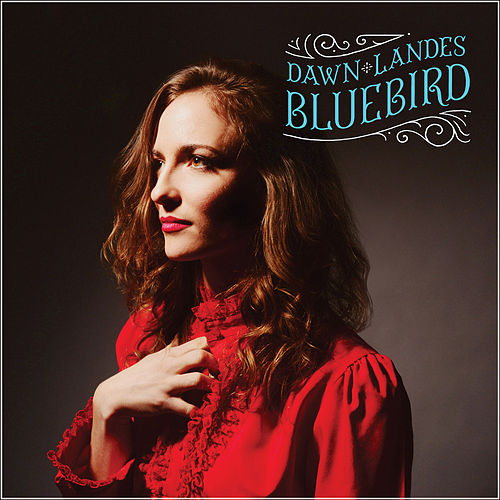 Bluebird by Dawn Landes