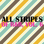 All Stripes of R&B, Vol. 6 by Various Artists