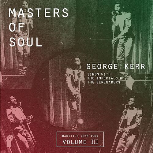 Masters of Soul: George Kerr - Sings With the Imperials & the Serenaders, Vol. 3 by Various Artists