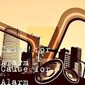 Cause for Alarm by Cause For Alarm