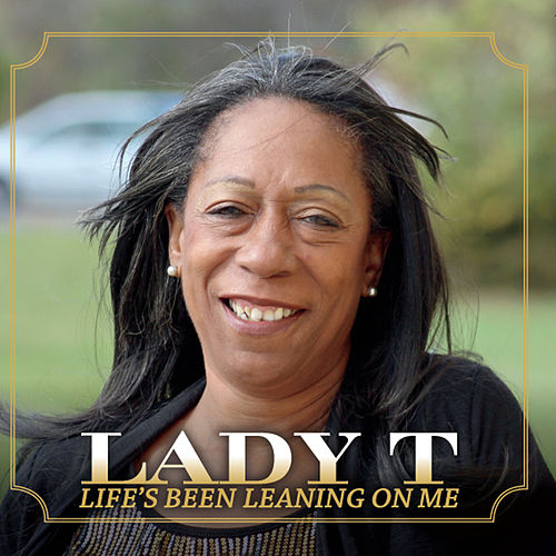 Life's Been Leaning On Me by Lady T