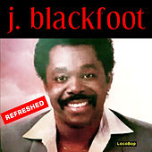 J. Blackfoot Refreshed by J. Blackfoot