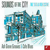 Sounds of the City, The '50s La Folk Scene - Ash Grove Grooves and Café Blues by Various Artists
