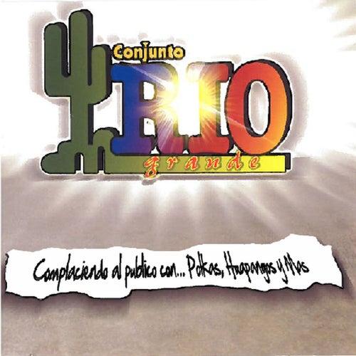 Complaciendo al Publico Con... Polkas, Huapangos y Mas by Conjunto Rio Grande