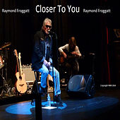Closer to You by Raymond Froggatt