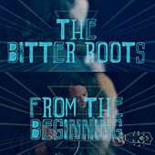 From the Beginning by The Bitter Roots