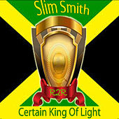 Certain King of Light by Slim Smith
