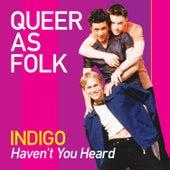 Haven't You Heard (Queer as Folk) by Indigo