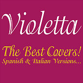 Violetta . The Best Covers! Spanish & Italian Versions... by Various Artists