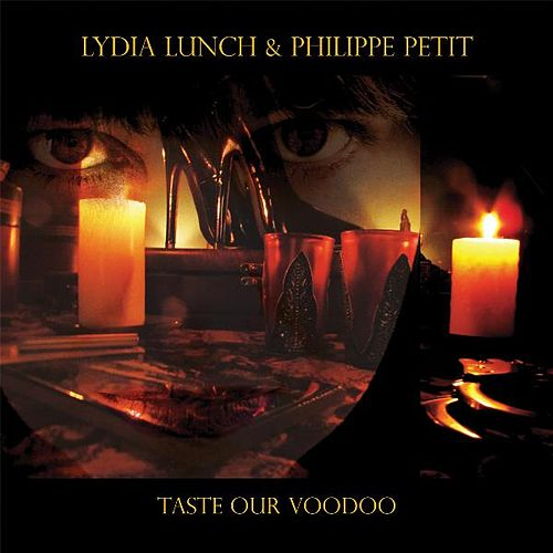 Taste Our Voodoo von Lydia Lunch