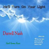 He'll Turn On Your Light by Darrell Nash