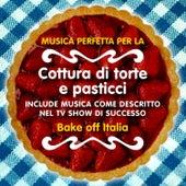 """Musica Perfetta per la cottura di torte e pasticci (Include Musica come descritto nel TV Show di successo """"Bake off Italia"""