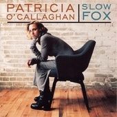 Slow Fox by Patricia O'Callaghan