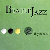 All You Need by Beatle Jazz
