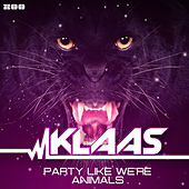 Party Like We're Animals (Remixes) by Klaas