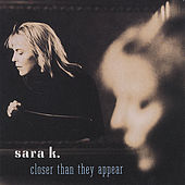 Closer Than They Appear by Sara K.