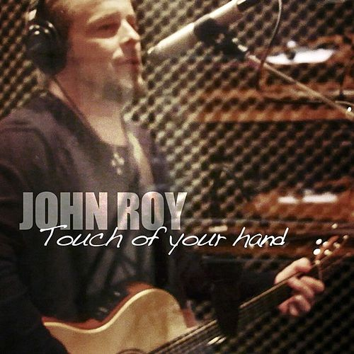 Touch of Your Hand - Single by John Roy