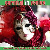 Carnival In Venice (Carnaval Party Music & Italian Folk Music) von Various Artists