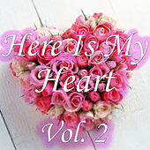 Here Is My Heart, Vol. 2 by Various Artists