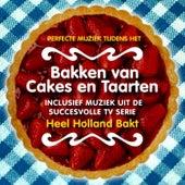"""Perfecte Muziek Tijdens het Bakken van Cakes en Taarten (Inclusief Muziek uit het Succesvolle TV Serie """"Heel Holland Bakt"""") de Various Artists"""