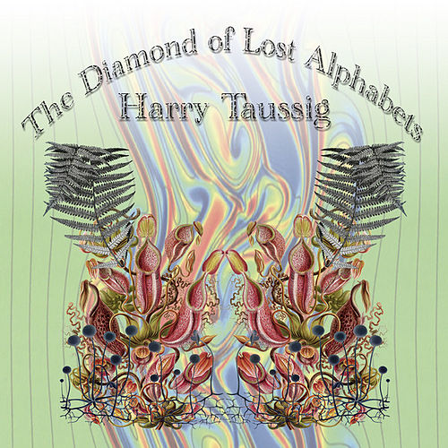 The Diamond of Lost Alphabets by Harry Taussig