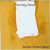 Five Easy Pieces by Michael Vincent Waller