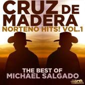 Norteno Hits! Vol. 1, Cruz De Madera, The Best of Michael Salgado...Presentado Por Club Corridos de Michael Salgado