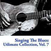 Singing the Blues: Utlimate Collection, Vol. 7 by Various Artists