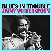 Blues in Trouble de Jimmy Witherspoon