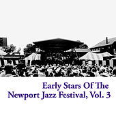 Early Stars of the Newport Jazz Festival, Vol. 3 by Various Artists