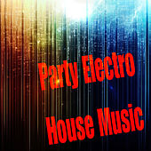 Party Electro House Music by Various Artists
