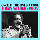 Once There Lived A Fool de Jimmy Witherspoon