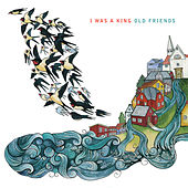 Old Friends by I Was a King