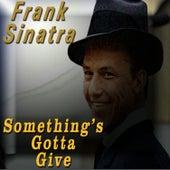 Something's Gotta Give by Frank Sinatra