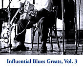 Influential Blues Greats, Vol. 3 by Various Artists