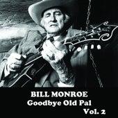 Goodbye Old Pal, Vol. 2 by Bill Monroe