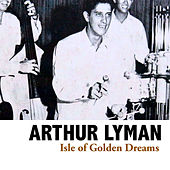 Isle of Golden Dreams von Arthur Lyman