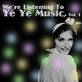 We're Listening To Yé Yé Music! Vol. 1 de Various Artists