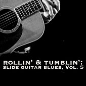Rollin' & Tumblin' Slide Guitar Blues, Vol. 5 by Various Artists
