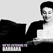 We're Listening To Barbara de Barbara
