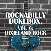 Rockabilly Dukebox, Vol. 6: Dixieland Rock de Various Artists