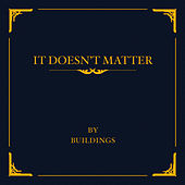 It Doesn't Matter by Buildings