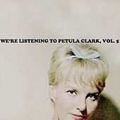We're Listening To Petula Clark, Vol. 5 by Petula Clark