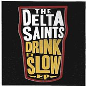 Drink It Slow EP by The Delta Saints