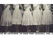 We're Listening To Doo Wop Classics, Vol. 5 von Various Artists