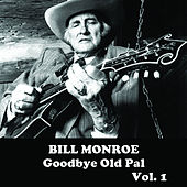 Goodbye Old Pal, Vol. 1 by Bill Monroe