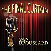 The Final Curtain de Van Broussard
