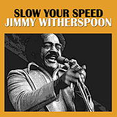 Slow Your Speed de Jimmy Witherspoon