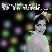 We're Listening To Yé Yé Music! Vol. 6 de Various Artists