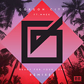Ready For Your Love von Gorgon City